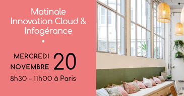 Matinale Innovation Cloud & Infogérance  |  Mercredi 20 Novembre à 8h30 À Paris