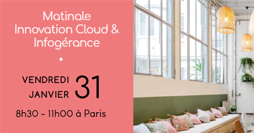 Matinale Innovation Cloud & Infogérance by Evea Cloud | vendredi 31 Janvier à Paris